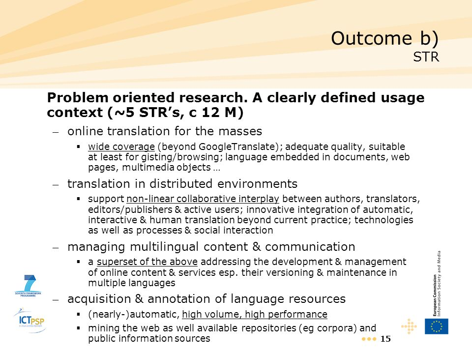 15 Outcome b) STR Problem oriented research. A clearly defined usage context (~5 STRs, c 12 M) – online translation for the masses wide coverage (beyo