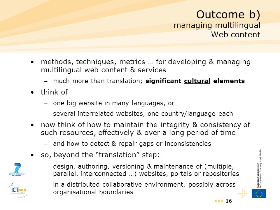 16 Outcome b) managing multilingual Web content methods, techniques, metrics … for developing & managing multilingual web content & services – much mo
