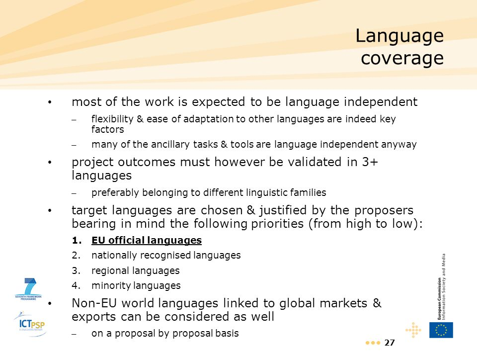 27 Language coverage most of the work is expected to be language independent – flexibility & ease of adaptation to other languages are indeed key fact