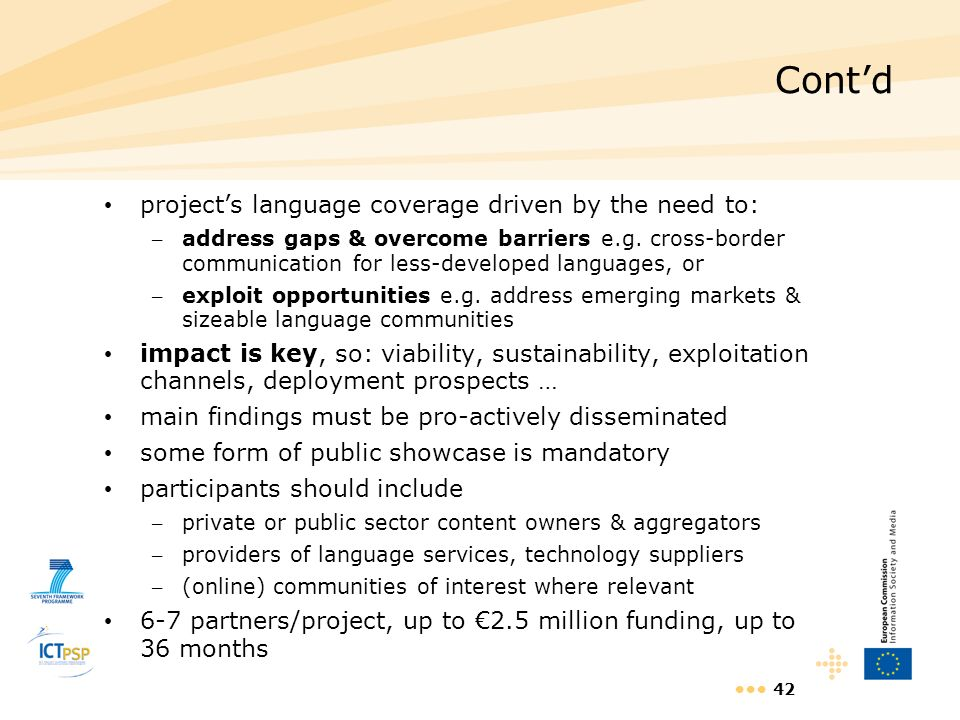 42 Contd projects language coverage driven by the need to: – address gaps & overcome barriers e.g. cross-border communication for less-developed langu