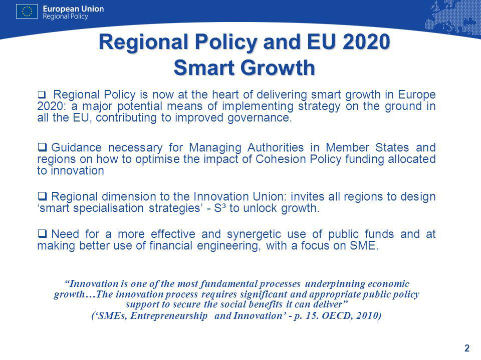2 Regional Policy and EU 2020 Smart Growth Regional Policy is now at the heart of delivering smart growth in Europe 2020: a major potential means of i
