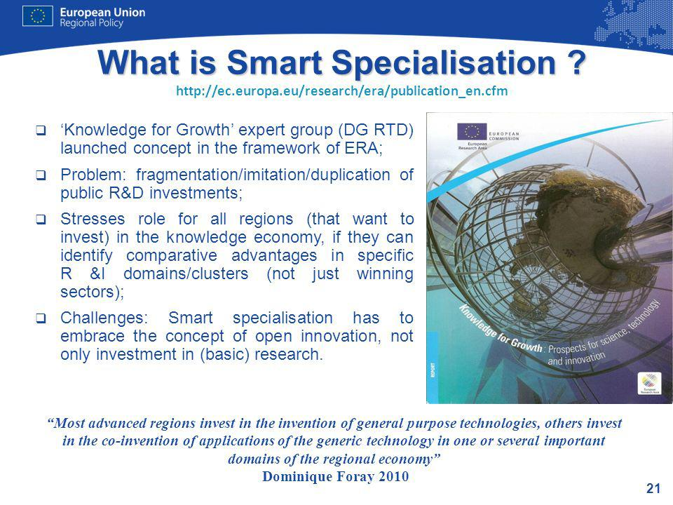 21 What is Smart Specialisation ? http://ec.europa.eu/research/era/publication_en.cfm Knowledge for Growth expert group (DG RTD) launched concept in t