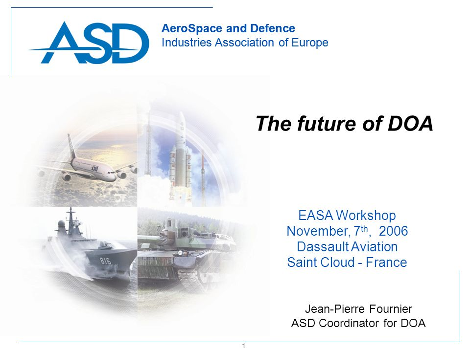 1 AeroSpace and Defence Industries Association of Europe AeroSpace and Defence Industries Association of Europe The future of DOA EASA Workshop Novemb