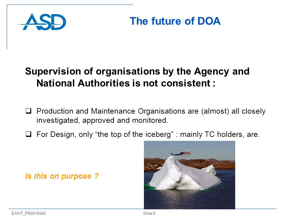 Slide 8EAWT_PR0610540 The future of DOA Supervision of organisations by the Agency and National Authorities is not consistent : Production and Mainten