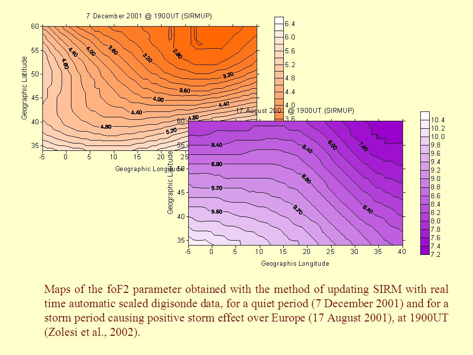 Maps of the foF2 parameter obtained with the method of updating SIRM with real time automatic scaled digisonde data, for a quiet period (7 December 2001) and for a storm period causing positive storm effect over Europe (17 August 2001), at 1900UT (Zolesi et al., 2002).