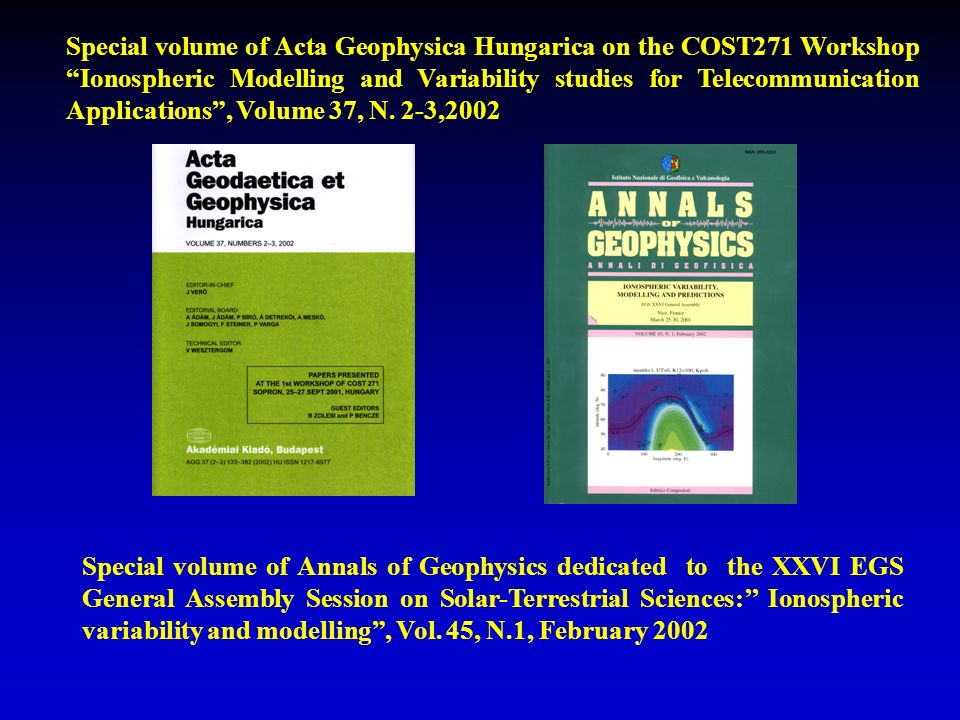 Special volume of Acta Geophysica Hungarica on the COST271 Workshop Ionospheric Modelling and Variability studies for Telecommunication Applications, Volume 37, N.