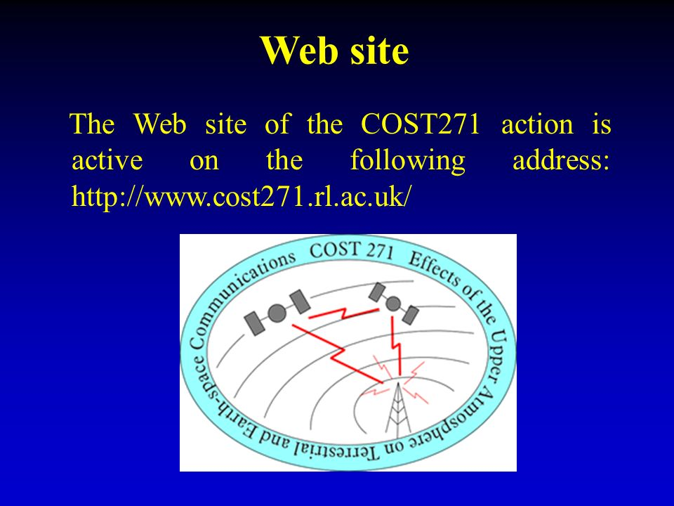 Web site The Web site of the COST271 action is active on the following address: http://www.cost271.rl.ac.uk/