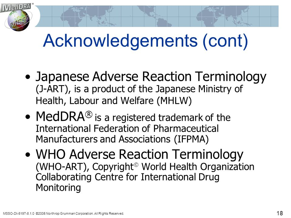MSSO-DI-6197-8.1.0 ©2005 Northrop Grumman Corporation. All Rights Reserved. 18 Acknowledgements (cont) Japanese Adverse Reaction Terminology (J-ART),