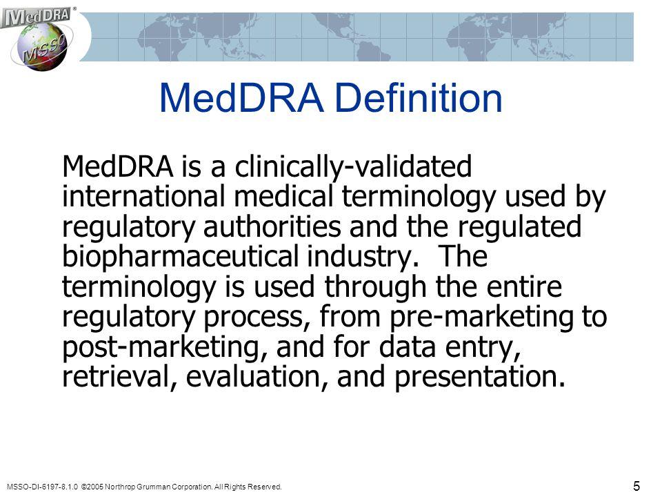 MSSO-DI-6197-8.1.0 ©2005 Northrop Grumman Corporation. All Rights Reserved. 5 MedDRA Definition MedDRA is a clinically-validated international medical