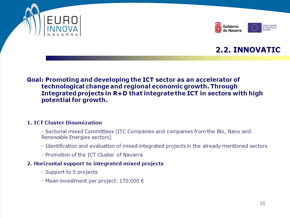 16 2.2. INNOVATIC Goal: Promoting and developing the ICT sector as an accelerator of technological change and regional economic growth. Through Integr
