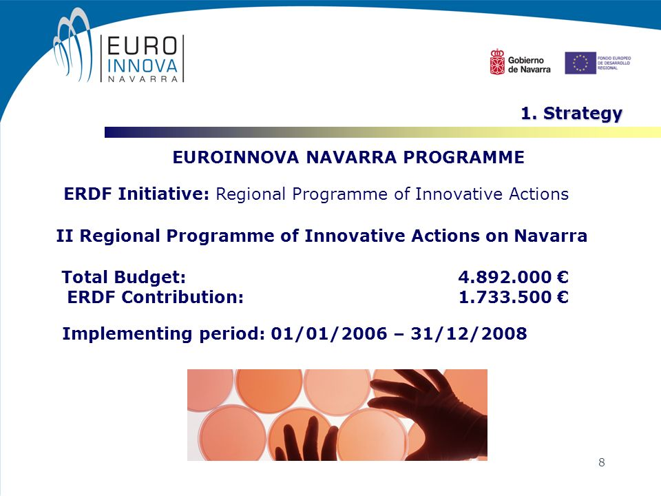 8 EUROINNOVA NAVARRA PROGRAMME ERDF Initiative: Regional Programme of Innovative Actions Total Budget:4.892.000 ERDF Contribution:1.733.500 Implementi