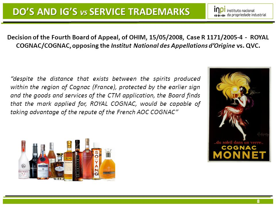 8 DOS AND IGS VS SERVICE TRADEMARKS Decision of the Fourth Board of Appeal, of OHIM, 15/05/2008, Case R 1171/2005-4 - ROYAL COGNAC/COGNAC, opposing th