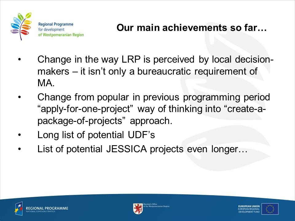 Our main achievements so far… Change in the way LRP is perceived by local decision- makers – it isnt only a bureaucratic requirement of MA.