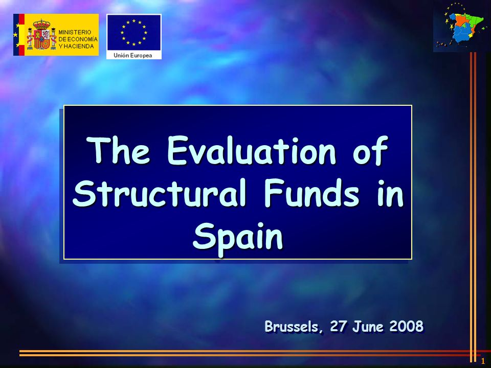 1 Brussels, 27 June 2008 The Evaluation of Structural Funds in Spain