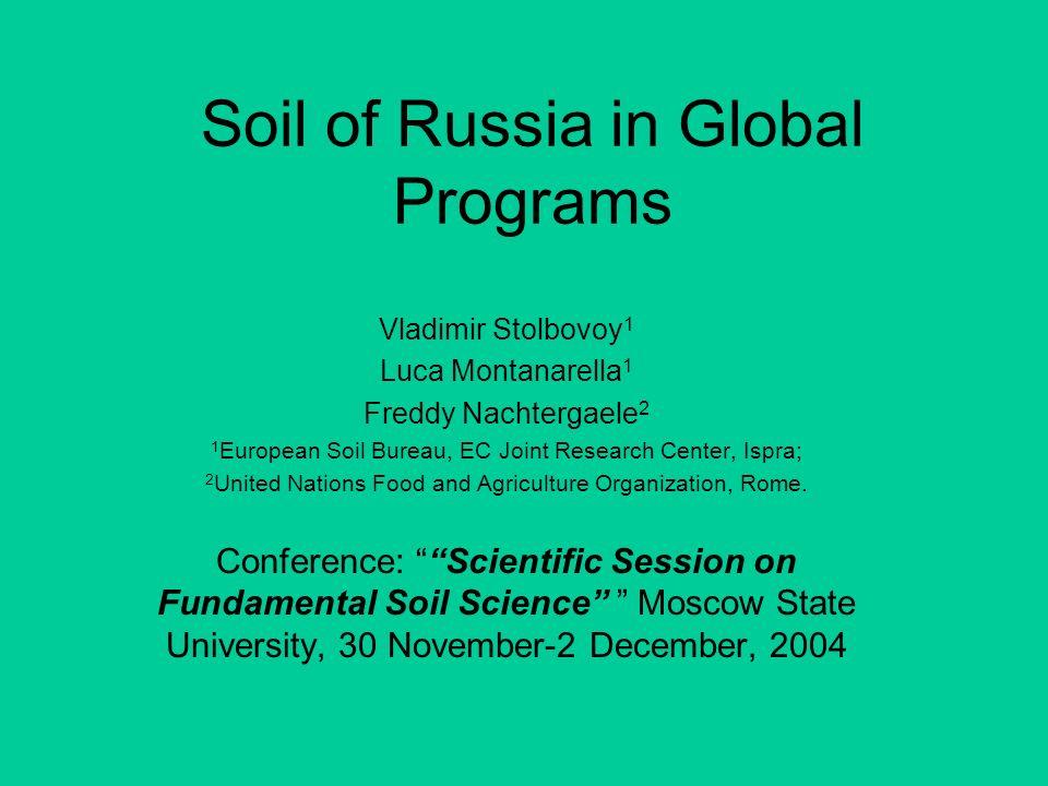 Soil of Russia in Global Programs Vladimir Stolbovoy 1 Luca Montanarella 1 Freddy Nachtergaele 2 1 European Soil Bureau, EC Joint Research Center, Isp