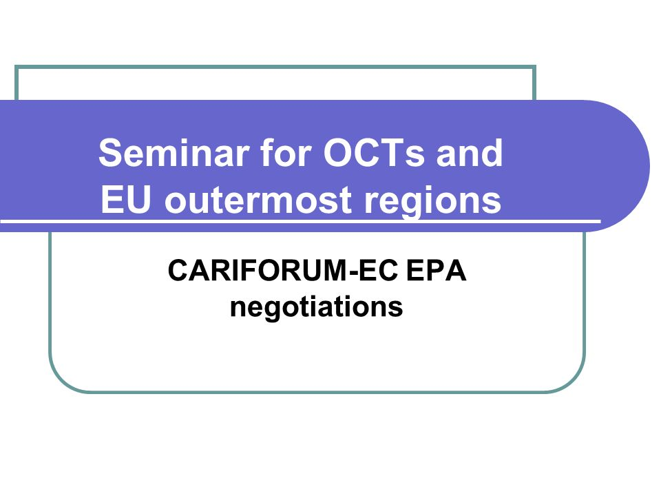 Seminar for OCTs and EU outermost regions CARIFORUM-EC EPA negotiations