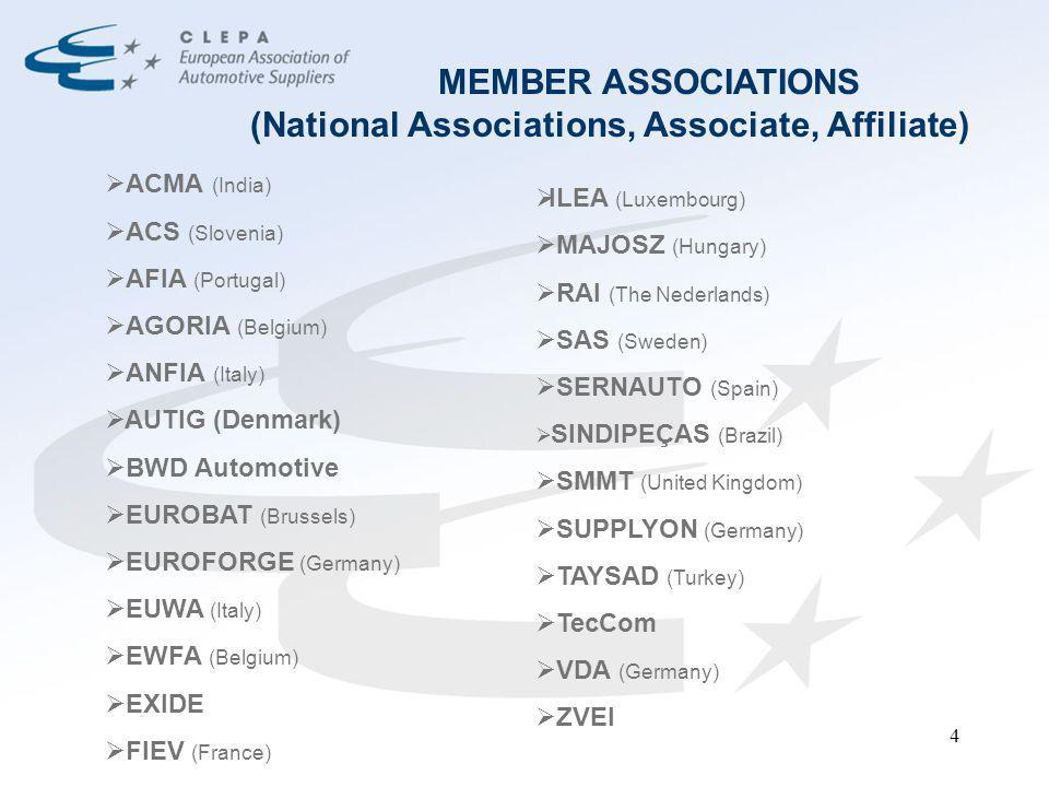 4 MEMBER ASSOCIATIONS (National Associations, Associate, Affiliate) ACMA (India) ACS (Slovenia) AFIA (Portugal) AGORIA (Belgium) ANFIA (Italy) AUTIG (Denmark) BWD Automotive EUROBAT (Brussels) EUROFORGE (Germany) EUWA (Italy) EWFA (Belgium) EXIDE FIEV (France) ILEA (Luxembourg) MAJOSZ (Hungary) RAI (The Nederlands) SAS (Sweden) SERNAUTO (Spain) SINDIPEÇAS (Brazil) SMMT (United Kingdom) SUPPLYON (Germany) TAYSAD (Turkey) TecCom VDA (Germany) ZVEI