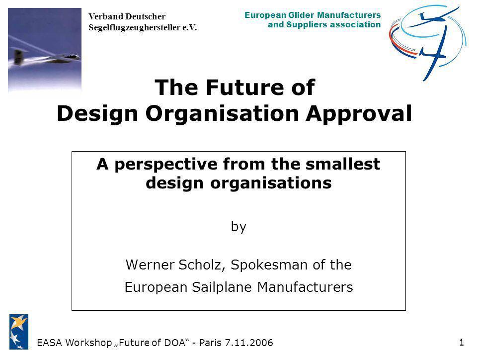 EASA Workshop Future of DOA - Paris 7.11.2006 European Glider Manufacturers and Suppliers association Verband Deutscher Segelflugzeughersteller e.V. 1