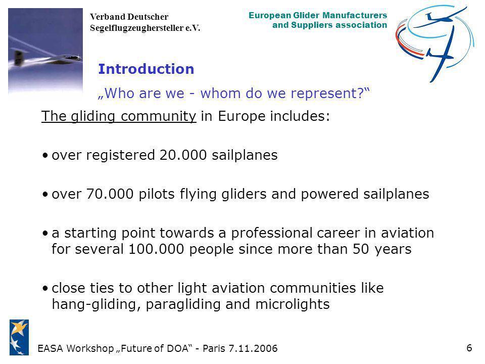 EASA Workshop Future of DOA - Paris 7.11.2006 European Glider Manufacturers and Suppliers association Verband Deutscher Segelflugzeughersteller e.V. 6
