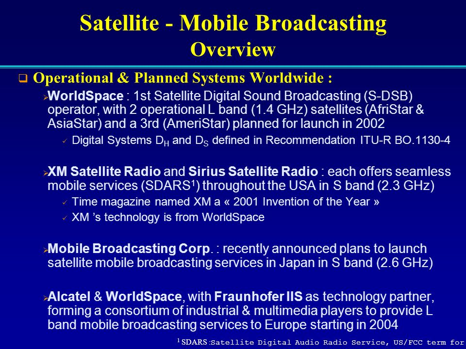 Satellite - Mobile Broadcasting Overview Operational & Planned Systems Worldwide : WorldSpace : 1st Satellite Digital Sound Broadcasting (S-DSB) opera