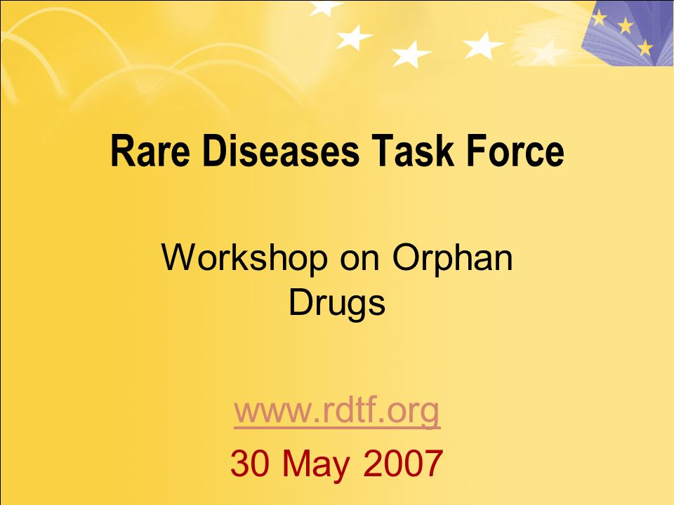 Rare Diseases Task Force Workshop on Orphan Drugs www.rdtf.org 30 May 2007