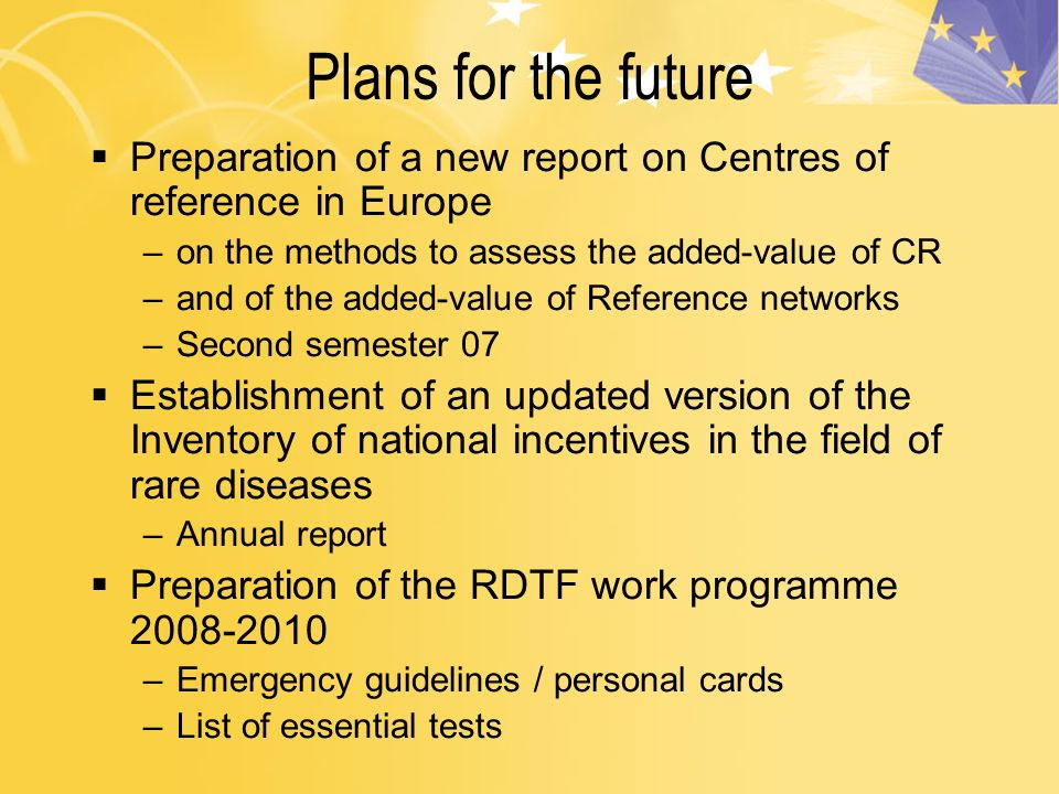Plans for the future Preparation of a new report on Centres of reference in Europe –on the methods to assess the added-value of CR –and of the added-v