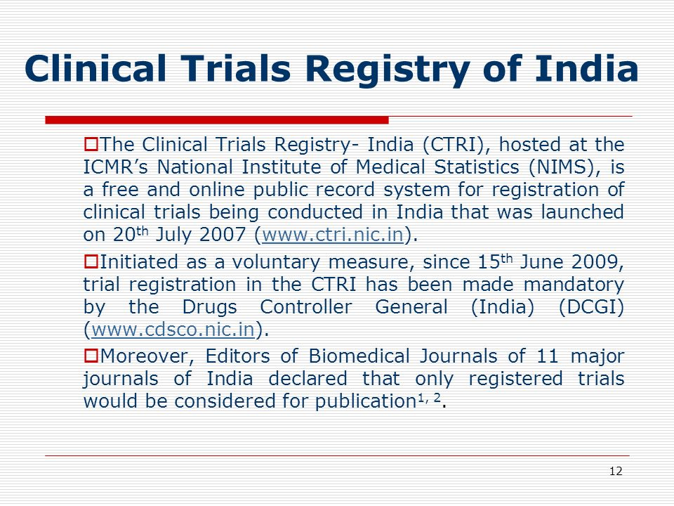 12 Clinical Trials Registry of India The Clinical Trials Registry- India (CTRI), hosted at the ICMRs National Institute of Medical Statistics (NIMS),