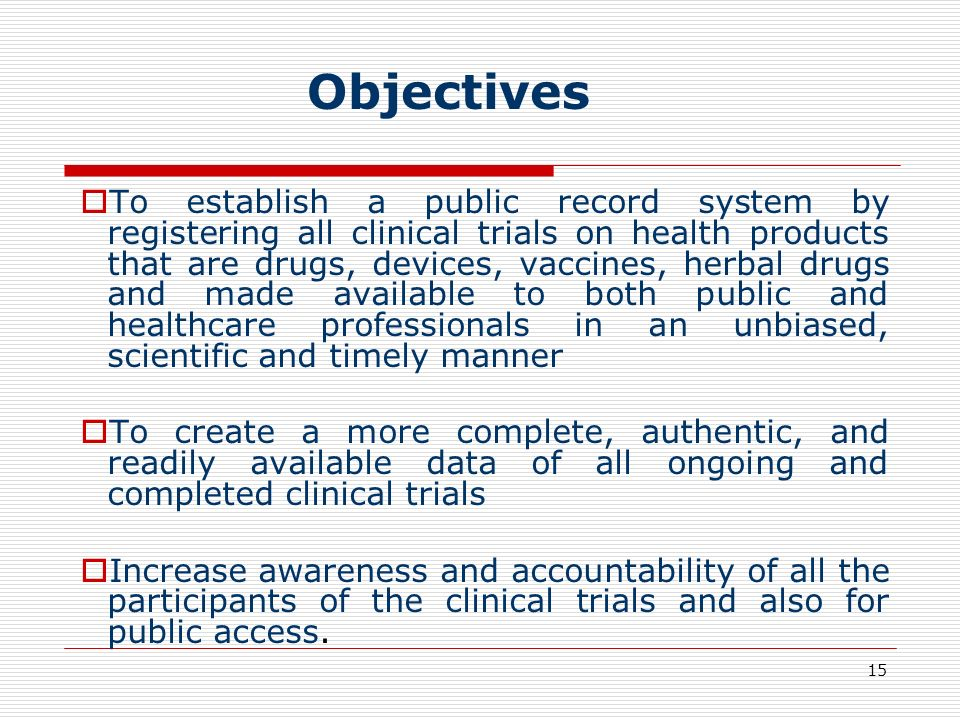 15 To establish a public record system by registering all clinical trials on health products that are drugs, devices, vaccines, herbal drugs and made