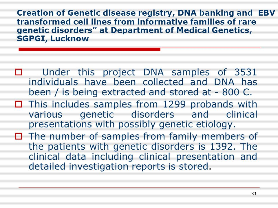 31 Creation of Genetic disease registry, DNA banking and EBV transformed cell lines from informative families of rare genetic disorders at Department