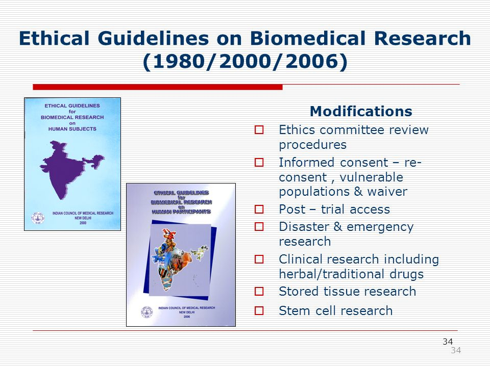 34 Ethical Guidelines on Biomedical Research (1980/2000/2006) Modifications Ethics committee review procedures Informed consent – re- consent, vulnera