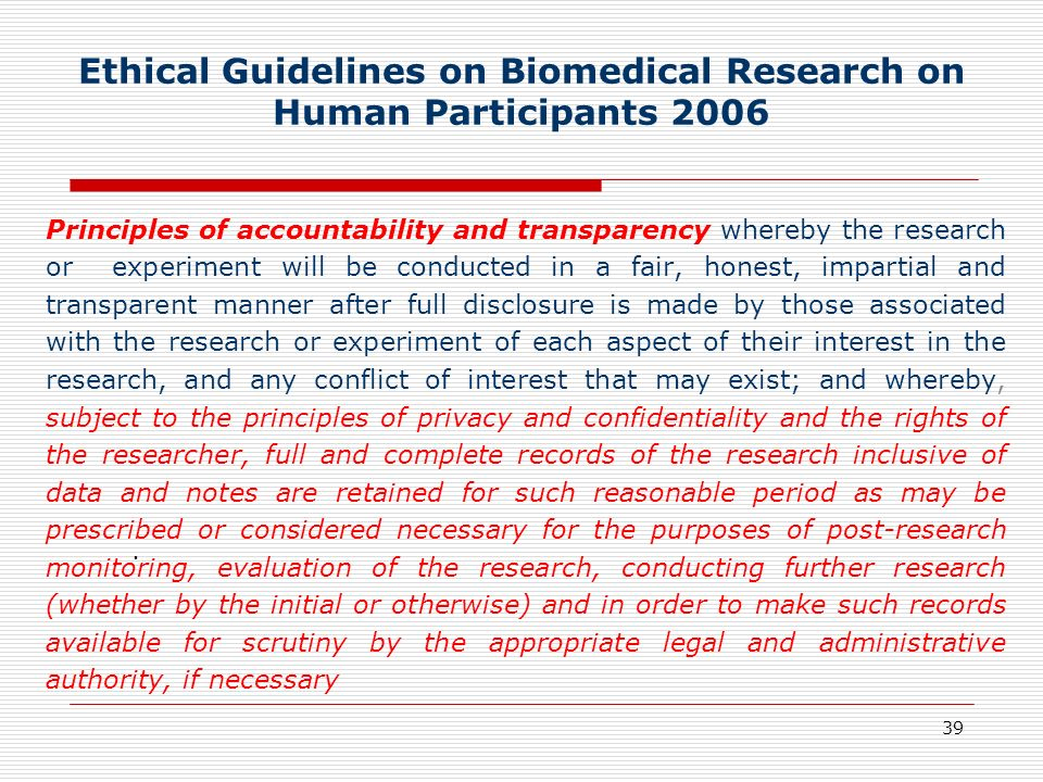 39. Ethical Guidelines on Biomedical Research on Human Participants 2006 Principles of accountability and transparency whereby the research or experim