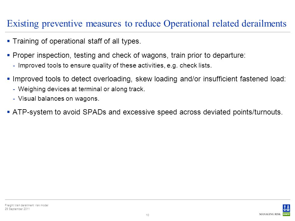 Freight train derailment risk model 29 September 2011 10 Existing preventive measures to reduce Operational related derailments Training of operational staff of all types.