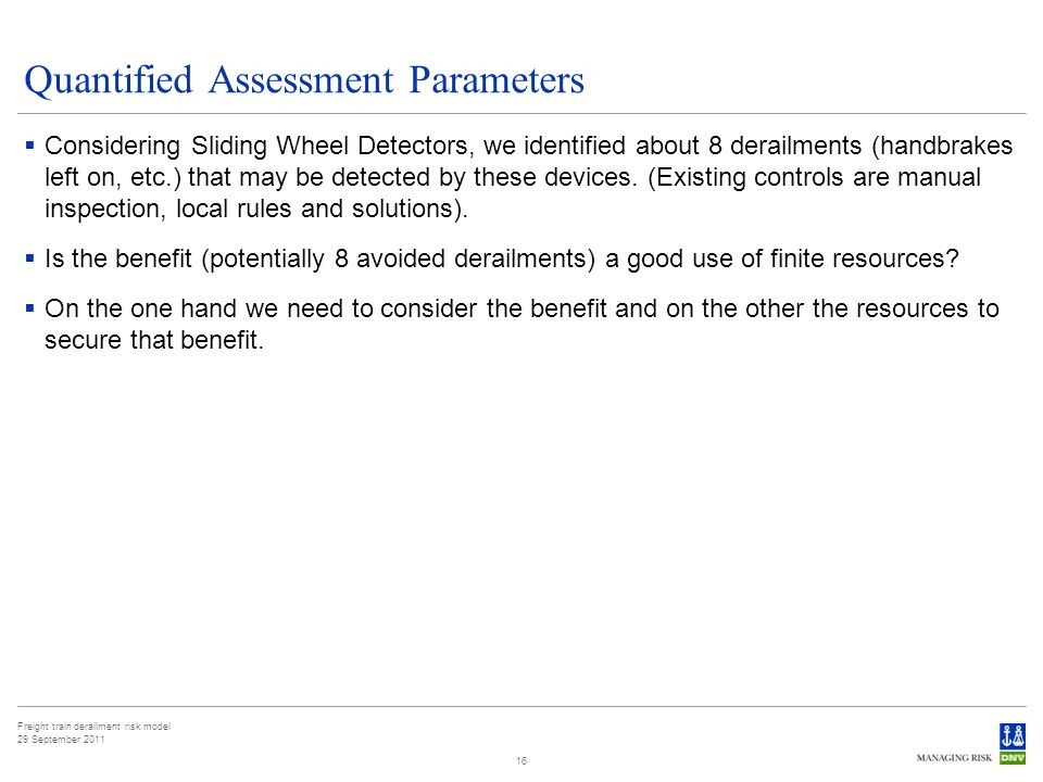 Freight train derailment risk model 29 September 2011 Quantified Assessment Parameters Considering Sliding Wheel Detectors, we identified about 8 derailments (handbrakes left on, etc.) that may be detected by these devices.