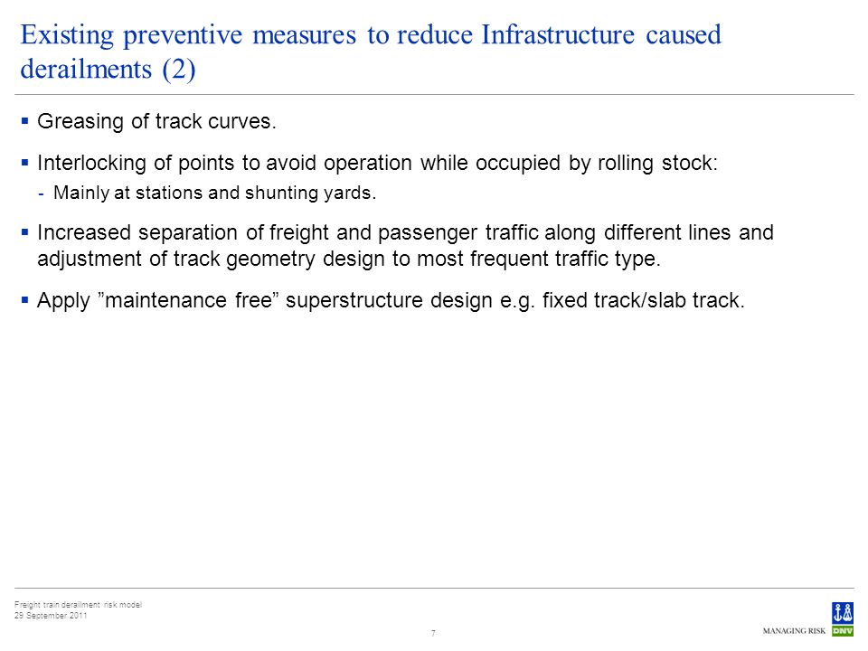 Freight train derailment risk model 29 September 2011 7 Existing preventive measures to reduce Infrastructure caused derailments (2) Greasing of track curves.