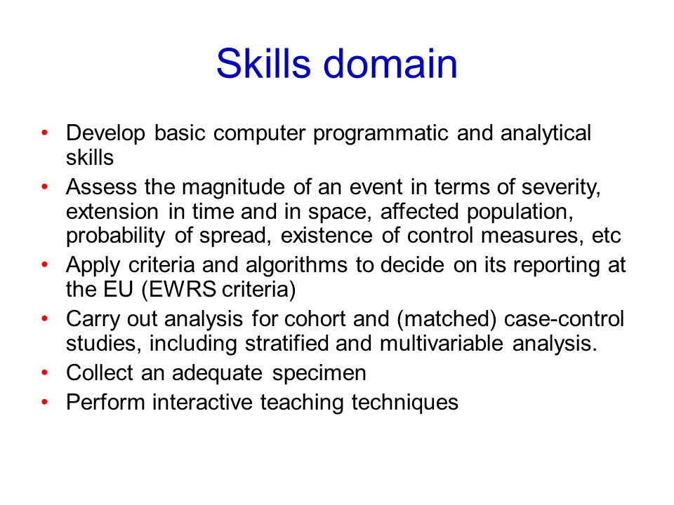 Skills domain Develop basic computer programmatic and analytical skills Assess the magnitude of an event in terms of severity, extension in time and i