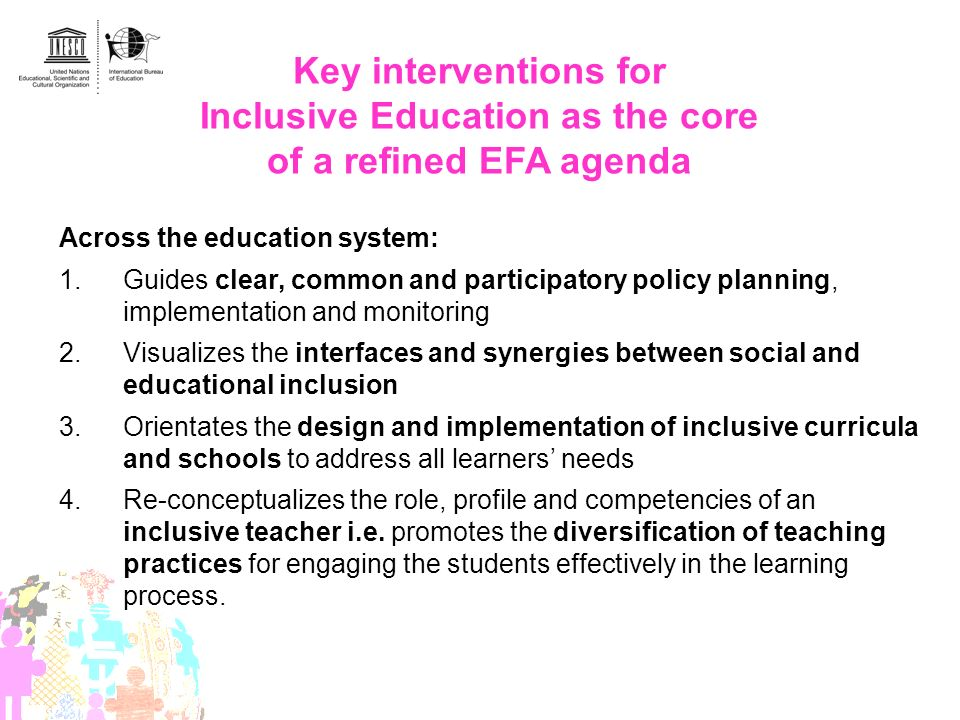 Key interventions for Inclusive Education as the core of a refined EFA agenda Across the education system: 1.Guides clear, common and participatory po