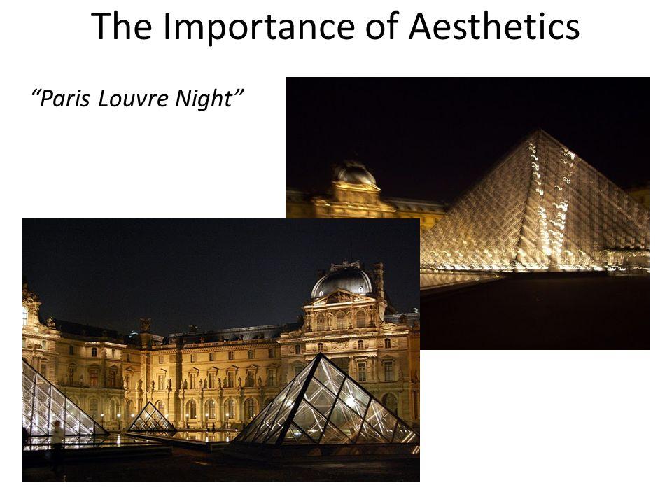 The Importance of Aesthetics Paris Louvre Night