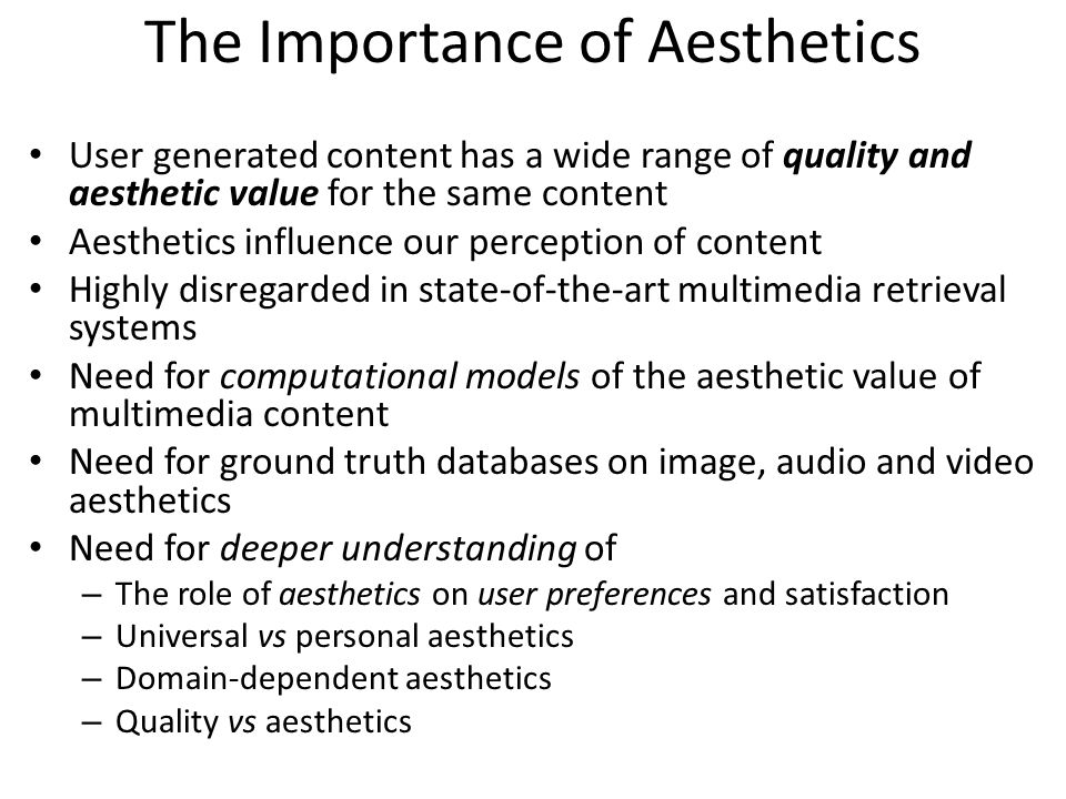 The Importance of Aesthetics User generated content has a wide range of quality and aesthetic value for the same content Aesthetics influence our perc
