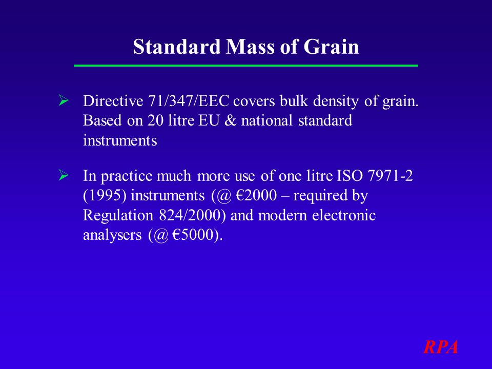 RPA Standard Mass of Grain Directive 71/347/EEC covers bulk density of grain.
