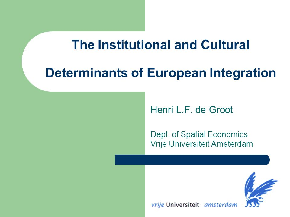 The Institutional and Cultural Determinants of European Integration Henri L.F.