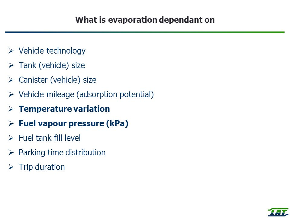 What is evaporation dependant on Vehicle technology Tank (vehicle) size Canister (vehicle) size Vehicle mileage (adsorption potential) Temperature var