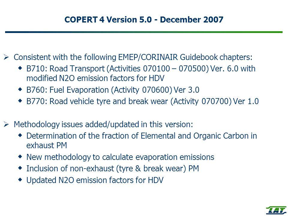 COPERT 4 Version 5.0 - December 2007 Consistent with the following EMEP/CORINAIR Guidebook chapters: B710: Road Transport (Activities 070100 – 070500) Ver.