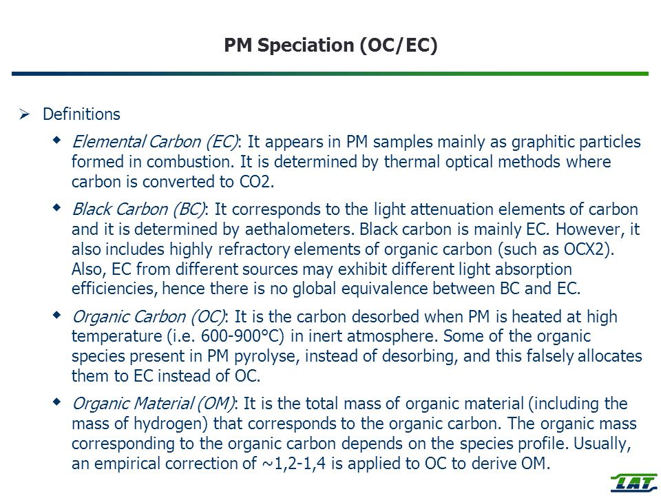 PM Speciation (OC/EC) Definitions Elemental Carbon (EC): It appears in PM samples mainly as graphitic particles formed in combustion.