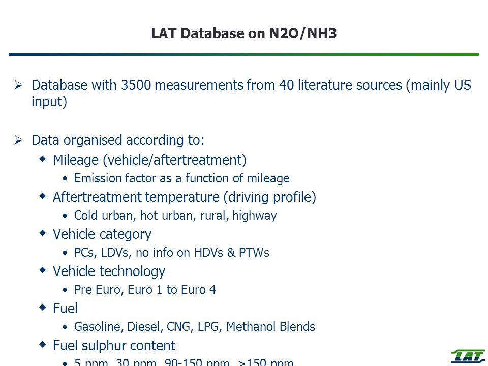 LAT Database on N2O/NH3 Database with 3500 measurements from 40 literature sources (mainly US input) Data organised according to: Mileage (vehicle/aft