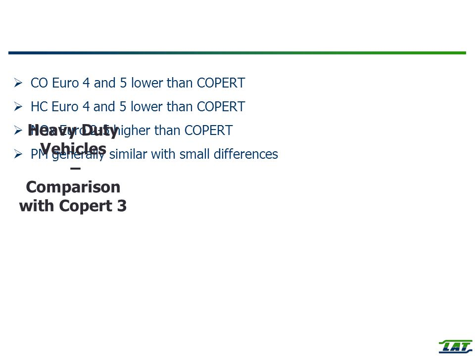 CO Euro 4 and 5 lower than COPERT HC Euro 4 and 5 lower than COPERT NOx Euro 2-5 higher than COPERT PM generally similar with small differences Heavy Duty Vehicles – Comparison with Copert 3
