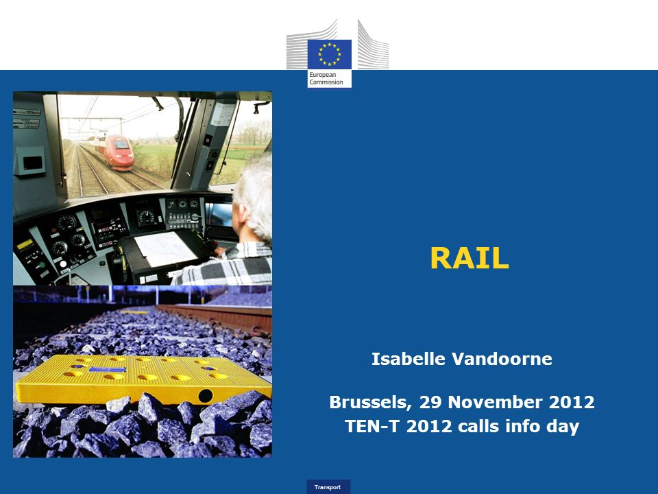Transport RAIL Isabelle Vandoorne Brussels, 29 November 2012 TEN-T 2012 calls info day