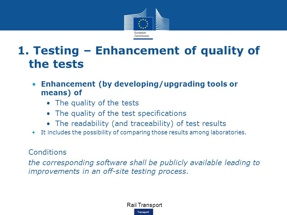 Transport 1. Testing – Enhancement of quality of the tests Enhancement (by developing/upgrading tools or means) of The quality of the tests The qualit