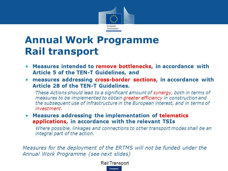 Transport Annual Work Programme Rail transport Measures intended to remove bottlenecks, in accordance with Article 5 of the TEN-T Guidelines, and measures addressing cross-border sections, in accordance with Article 28 of the TEN-T Guidelines.