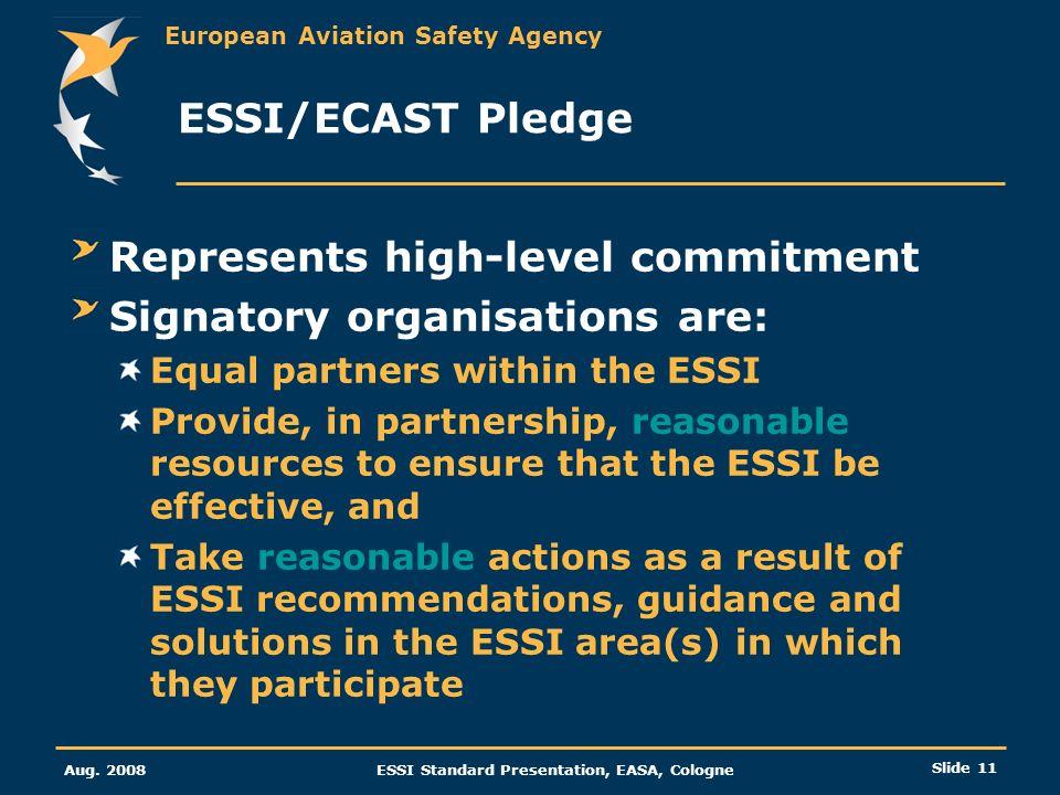 European Aviation Safety Agency Aug. 2008ESSI Standard Presentation, EASA, Cologne Slide 11 ESSI/ECAST Pledge Represents high-level commitment Signato