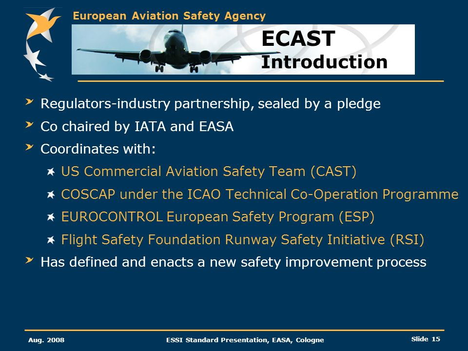 European Aviation Safety Agency Aug. 2008ESSI Standard Presentation, EASA, Cologne Slide 15 Regulators-industry partnership, sealed by a pledge Co cha